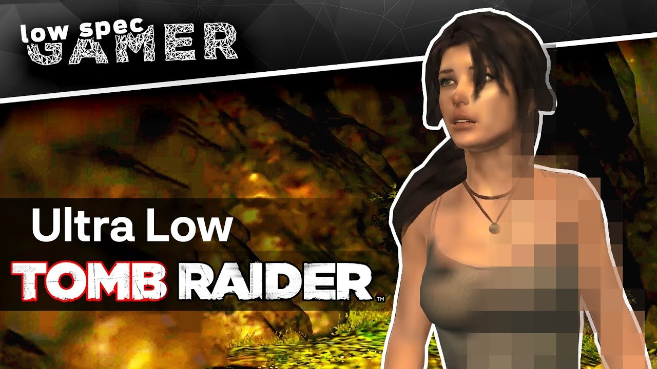 Tomb Raider 2013 How To Play On A Low End Pc With A Simple