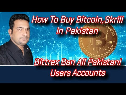 How To Buy Bitcoin And Skrill In Pakistan/Bittrex Ban All Pakistani Users Acounts