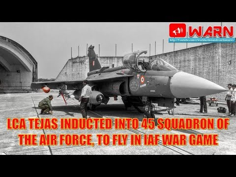 LCA Tejas inducted into 45 Squadron of the Air Force, to fly in IAF war game