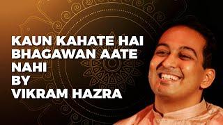 Kaun Kahate Hai Bhagawan Aate Nahi | Song by Vikram Hazra