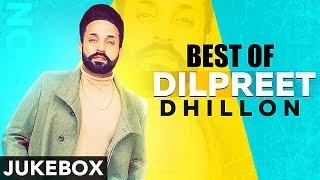 Best Of Dilpreet Dhillon Jukebox Latest Punjabi Song 2019 Speed Records