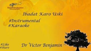 Ibadat Karo Uski ║Instrumental ║karaoke║ Dr Victor Benjamin
