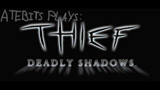 Thief: Deadly Shadows Episode 1 with Atebits