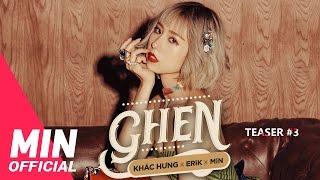 Teaser #3 - KHẮC HƯNG x ERIK x MIN - #GHEN