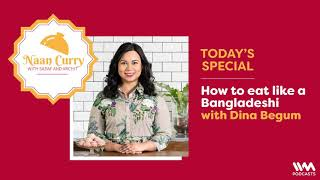 Naan Curry with Sadaf  Archit Ep. 47 How to eat like a Bangladeshi with Dina Begum