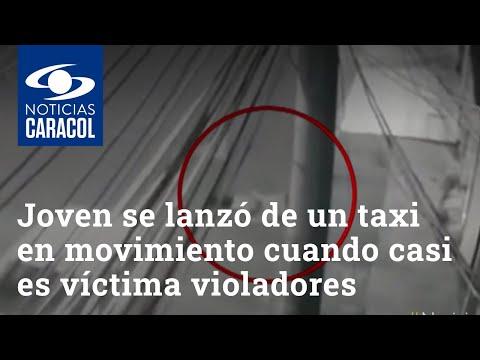 Joven se lanzó de un taxi en movimiento cuando casi es víctima de dos presuntos violadores