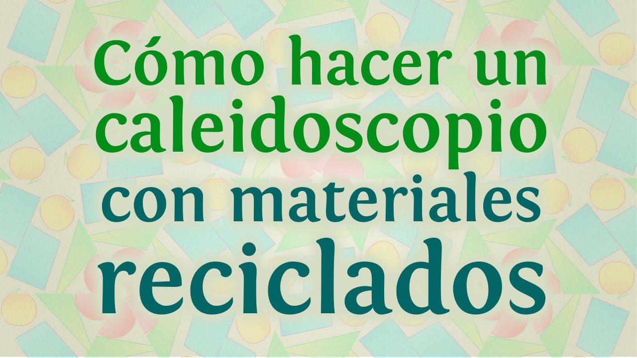 Caleidoscopio casero con materiales reciclados paso a paso - Como hacer un toldo casero ...