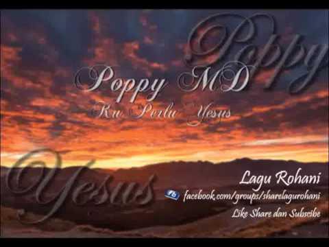 Ku Perlu Yesus - Poppy MD