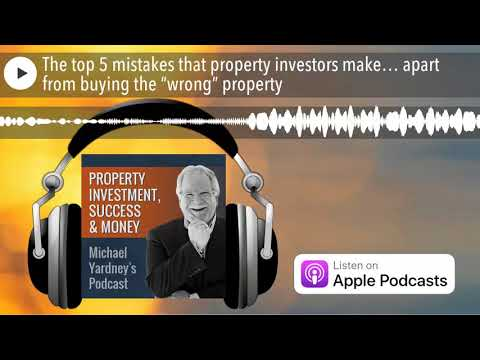 "The top 5 mistakes that property investors make… apart from buying the ""wrong"" property"