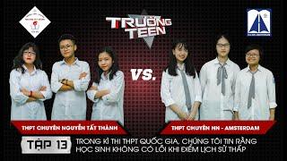 Trường Teen 2019 Tập 13 | THPT Chuyên Nguyễn Tất Thành  vs THPT Chuyên HN-Amsterdam | Điểm Sử thấp