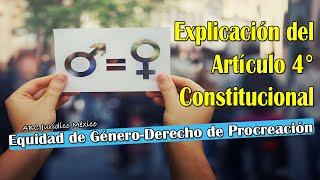 ARTÍCULO 4° EXPLICACIÓN-CONSTITUCIÓN MEXICANA (2017)