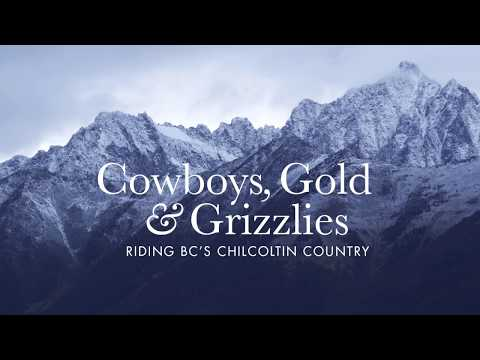 Cowboys, Gold & Grizzlies: Riding BC's Chilcotin Country with Wade Simmons and Andrew Shandro