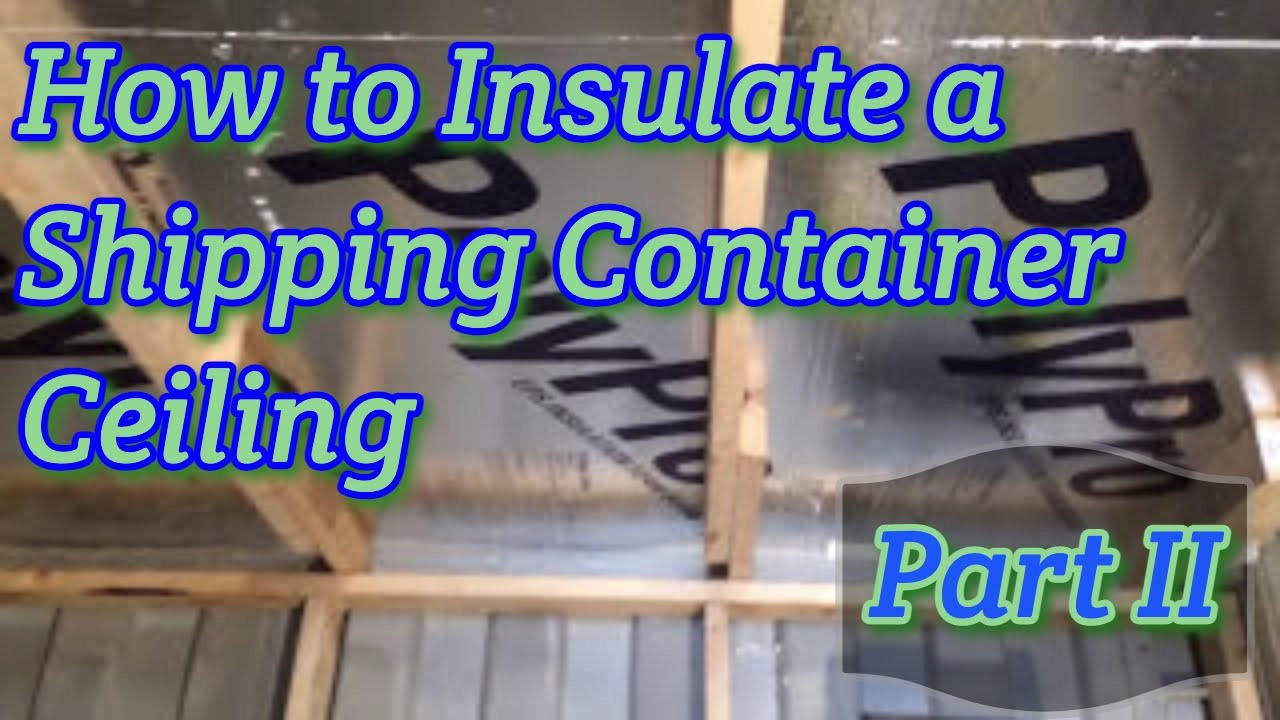 How To Insulate A Shipping Container Roof Using Foam Sheet