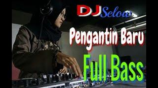 DJ Pengantin Baru Full Bass 2020