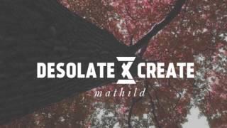 DESOLATE x CREATE - MATHILD (Lyrics)