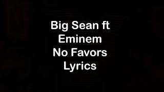 Download Big Sean ft Eminem - No Favors [Lyrics] Mp3 and Videos