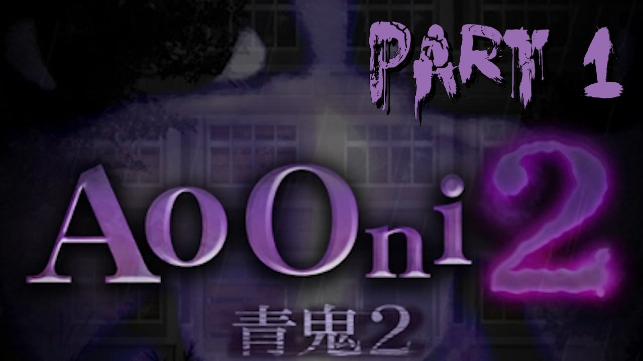 Ao Oni 2 Part 1 Curse Of Mobile Games Youtube