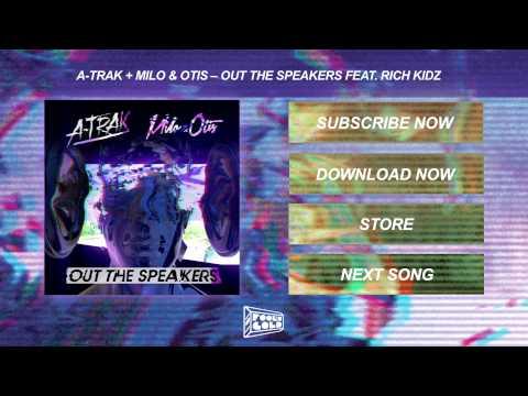A-Trak + Milo & Otis - Out The Speakers feat. Rich Kidz