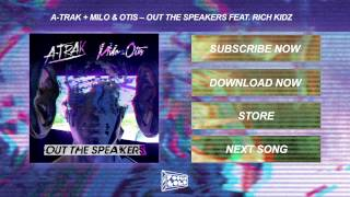 A-Trak + Milo & Otis - Out The Speakers feat. Rich Kidz