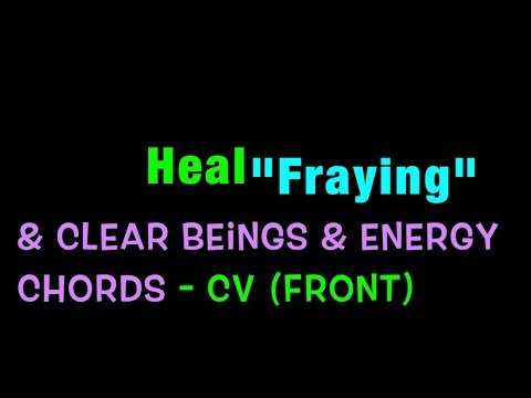 Heal Fraying, Remove Beings CV (front) meridian, April 15 pt 3