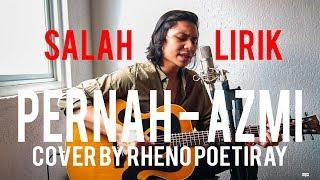 PERNAH - AZMI COVER BY RHENO POETIRAY (SALAH LIRIK -_-)