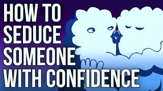 How To Seduce Someone With Confidence by : The School of Life