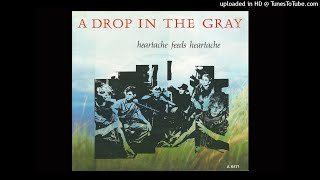 YouTube動画:A Drop In The Gray - Heartache Feeds Heartache   1985