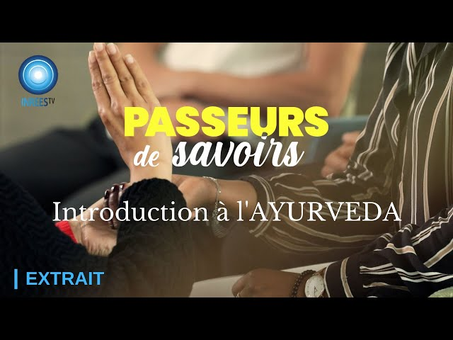 Passeurs de Savoirs - Introduction à l'Ayurveda (Extrait épisode 1 & 2)