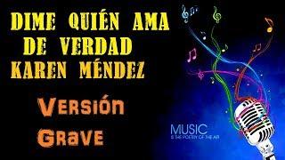 Dime quién ama de verdad - Karen Méndez - Karaoke (medio Tono más GRAVE)