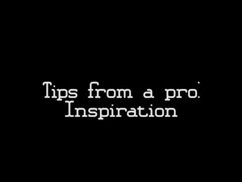 Tips From A Pro: Inspiration