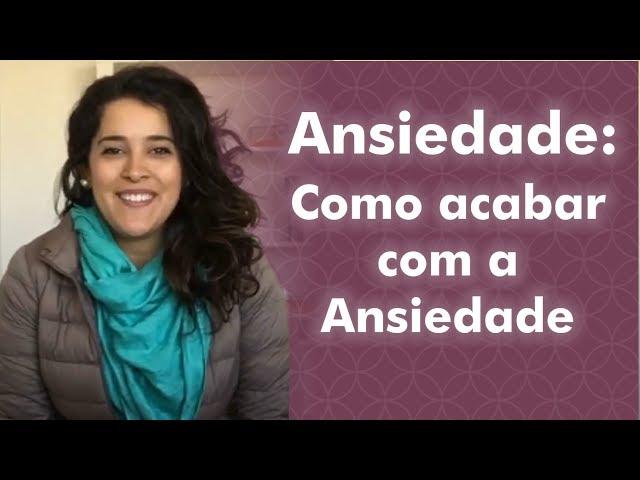 Ansiedade: Como acabar com a ansiedade   Bia Loureiro