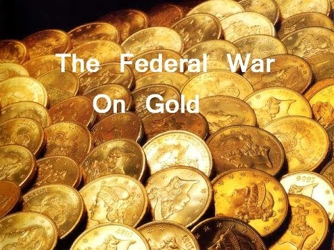 The Federal War On Gold