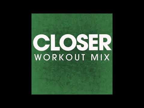 Closer (Workout Remix)