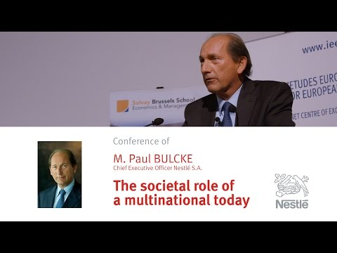 THE SOCIETAL ROLE OF A MULTINATIONAL TODAY by M. Paul BULCKE, Chief Executive Officer Nestlé S.A.