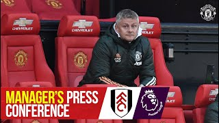 Manager's Press Conference | Manchester United v Fulham | Ole Gunnar Solskjaer | Premier League