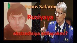 Yunis Səfərov Rusiyaya qaytarıla bilərmi?- AÇIQLAMA-HƏFTƏLİK İCMAL