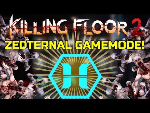 Killing Floor 2 Why I Am Not Bored With Kf2 Zedternal Gamemode Make Your Own Perk Youtube