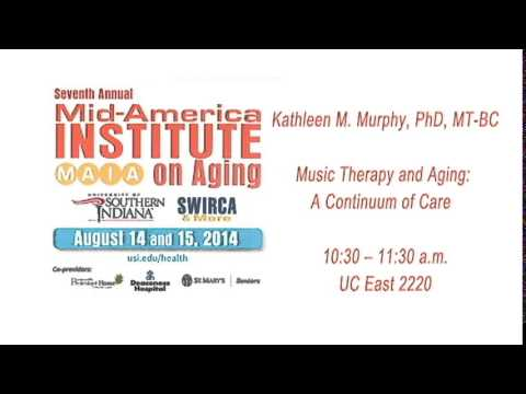 Kathleen M. Murphy, PhD, MT-BC: Music Therapy and Aging: A Continuum of Care