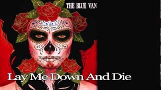 "The Blue Van ""Lay Me Down And Die"" (Official Video)"