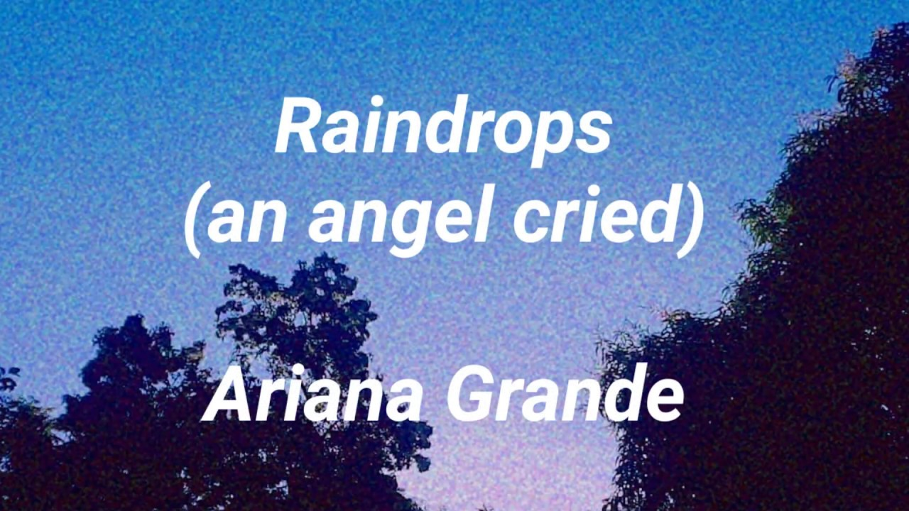 Raindrops (an angel cried) - Ariana Grande (Lyrics)