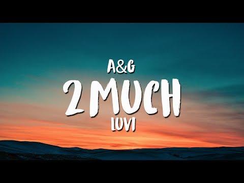 A&G, Luvi - 2 Much (Lyrics / Lyric Video)
