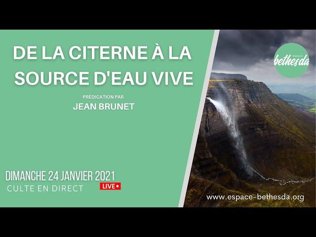 De la citerne à la source d'eau vive  - Jean BRUNET (Prédication du 24 Janvier 2021)