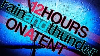 12 Hours Rain and Thunder Sounds on a Tent - Rainfall and Thunderstorm HD