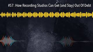 #57: How Recording Studios Can Get (and Stay) Out Of Debt