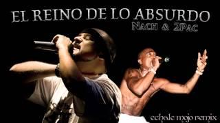 Nach & 2Pac - El Reino De lo Absurdo (Echale Mojo Remix)
