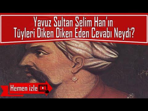 Yavuz Sultan Selim Han'ın Tüyleri Diken Diken Eden Cevabı Neydi?