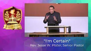 """I'M CERTAIN"" - PASTOR JESSE W. PLATER (2.7.21)"
