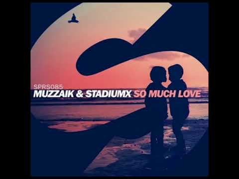 Muzzaik & Stadiumx - So Much Love (Original Mix)