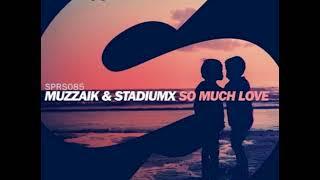 Muzzaik Stadiumx So Much Love Original Mix