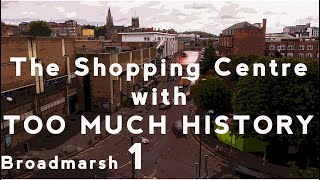 The Shopping Centre with Too Much History | Broadmarsh #1 | Nottsflix History